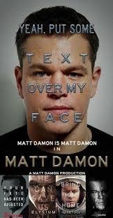 Arti Meme - matt damon is matt damon in matt damon honest movie posters know