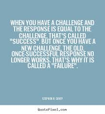 Challenge Success Design Picture Quotes About Success When You A Challenge