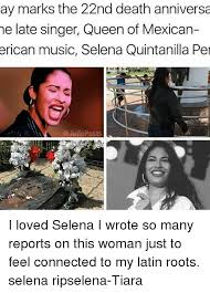 Selena Memes - ay marks the 22nd death anniversa he late singer queen of mexican