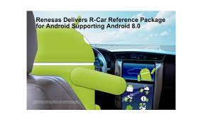 r for android renesas delivers r car reference package for android auto parts asia