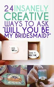bridesmaids ideas asking 23 insanely creative ways to ask will you be my bridesmaid