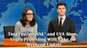 tina fey an u0027snl u0027 and uva alum urges protesting with cake on