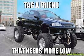 Low Car Meme - tag a friend that needs more low make a meme
