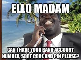 Madam Meme - ello madam can i have your bank account number sort code and pin