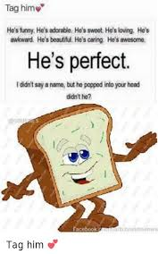 Sweet Memes For Him - tag him he s funny he s adorable he s sweet he s loving he s