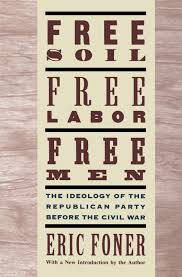 free soil free labor free men the ideology of the republican