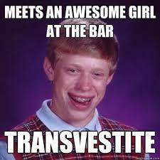 Transvestite Meme - meets an awesome girl at the bar transvestite misc quickmeme