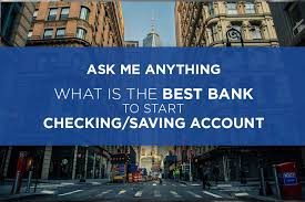 ask me anything what is the best bank to start a checking savings