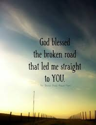 wedding quotes road god bless the broken road that led me to you
