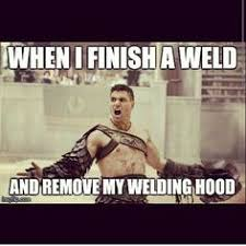 Welding Meme - image result for will save your job engineer weld meme funny