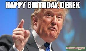 Derek Meme - happy birthday derek meme donald trump 56857 page 8 memeshappen