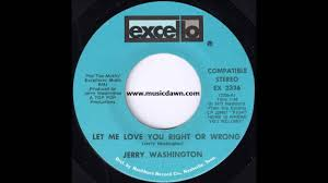 Top Right Or Right Top Jerry Washington Let Me Love You Right Or Wrong Excello U00271973
