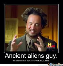 Ancient Alien Guy Meme - ancient aliens guy will never change his answer by potatomasterben