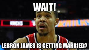 Funny Lebron James Memes - wait lebron james is getting married javale mcgee meme quickmeme
