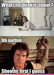 Han Shot First Meme - han shot first justsayin geektacular pinterest star geek