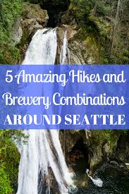 Seattle Breweries Map by 5 Amazing Hikes And Brewery Combinations Around Seattle