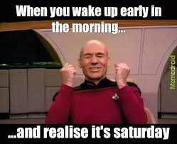 It S Saturday Meme - weekend meme by brauner89 memedroid