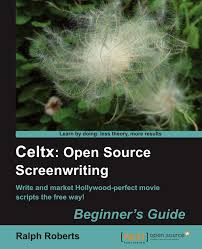 celtx open source screenwriting beginner u0027s guide roberts ralph