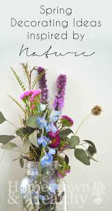 nature inspired spring decorating ideas for your home homegrown