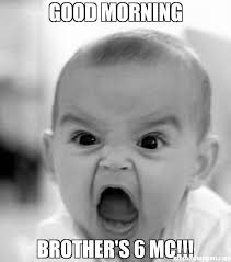 Meme Good Morning - good morning brother s 6 mc meme angry baby 35489 memeshappen