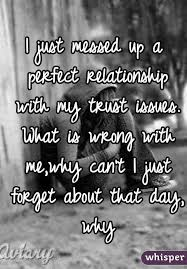 I Messed Up On The - just messed up a perfect relationship with my trust issues what is