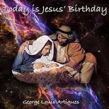 today is jesus birthday george louis artigues mp3