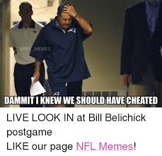 Bill Belichick Meme - memes dammitiknewwe should have cheated live look in at bill