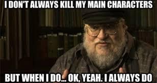 George Rr Martin Meme - george rr martin says gameofthrones humor got humor memes com
