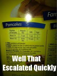 Well That Escalated Quickly Meme - 14 pancakes well that escalated quickly pmslweb