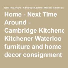 kitchener waterloo furniture home next time around cambridge kitchener waterloo furniture
