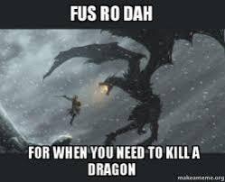 Fus Ro Dah Meme - fus ro dah for when you need to kill a dragon make a meme