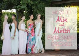 mix match bridesmaid dresses how to mix and match bridesmaid dresses every last detail