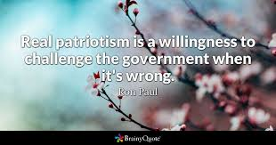 Challenge Wrong Real Patriotism Is A Willingness To Challenge The Government When