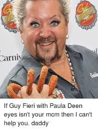 Paula Deen Meme - carni if guy fieri with paula deen eyes isn t your mcm then i can