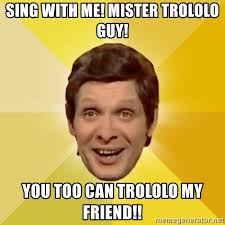 Mr Trololo Meme - sing with me mister trololo guy you too can trololo my friend