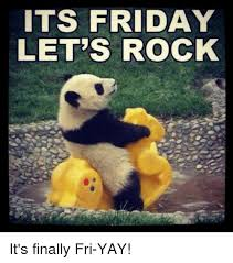 Yay Meme - its friday let s rock it s finally fri yay it s friday meme on
