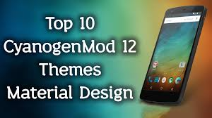 cyanogenmod themes play store top 10 cyanogenmod 12 themes material design youtube