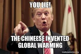 Global Warming Meme - you lie the chineese invented global warming donald trump says