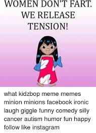 Kidz Bop Meme - women don t fart we release tension what kidzbop meme memes minion