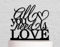 all you need is cake topper unique cake toppers etsy