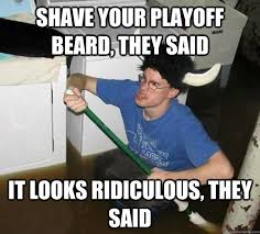 Playoff Beard Meme - shave your playoff beard they said it looks ridiculous they said