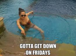 Downs Memes - gotta get down on fridays fimes memes by yours truely