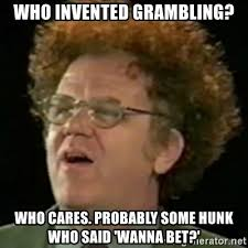 Wanna Bet Meme - who invented grambling who cares probably some hunk who said