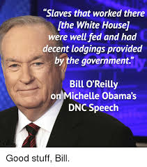 Bill O Reilly Meme - slaves that worked there ithe white housel were well fed and had