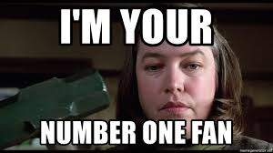 Kathy Meme - i m your number one fan kathy bates misery meme generator