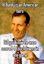 Al Bundy Memes - bundy is an american hero did you know he once scored 4 touchdowns
