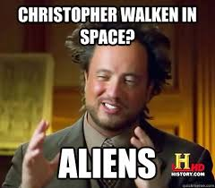 Earthquake Meme - christopher walken in space aliens ancient aliens earthquake