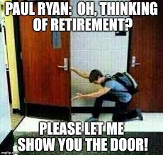 Paul Ryan Meme - paul ryan oh thinking of retirement please let me show you the