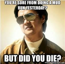 Mud Run Meme - you re sore from doing a mud run yesterday mr chow123 meme