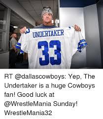 Undertaker Meme - undertaker rt yep the undertaker is a huge cowboys fan good luck at